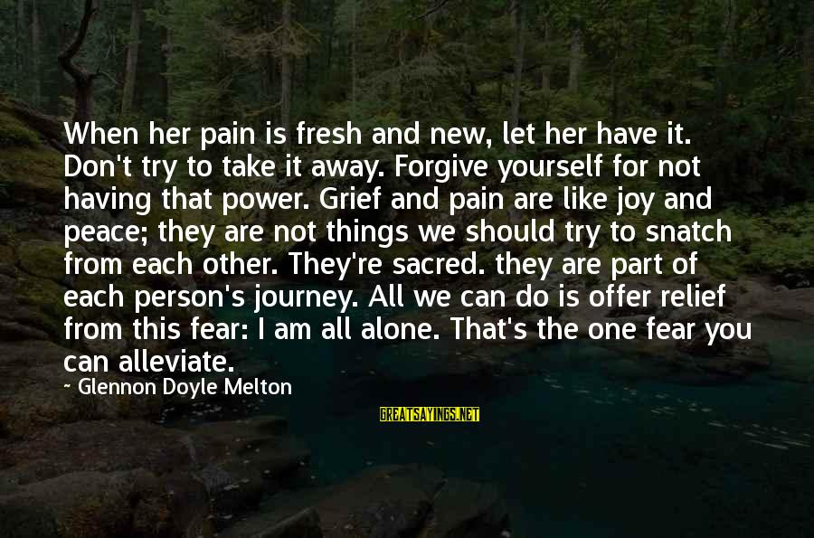 Power And Friendship Sayings By Glennon Doyle Melton: When her pain is fresh and new, let her have it. Don't try to take