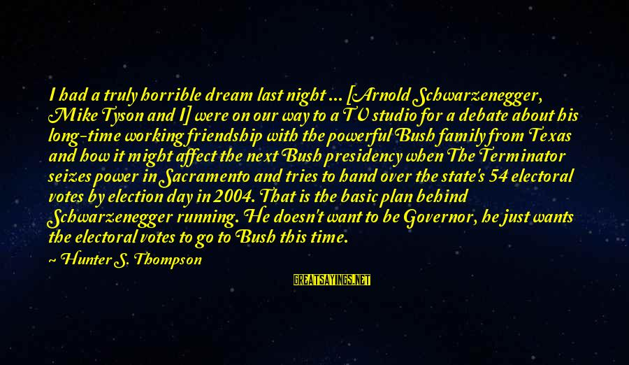 Power And Friendship Sayings By Hunter S. Thompson: I had a truly horrible dream last night ... [Arnold Schwarzenegger, Mike Tyson and I]
