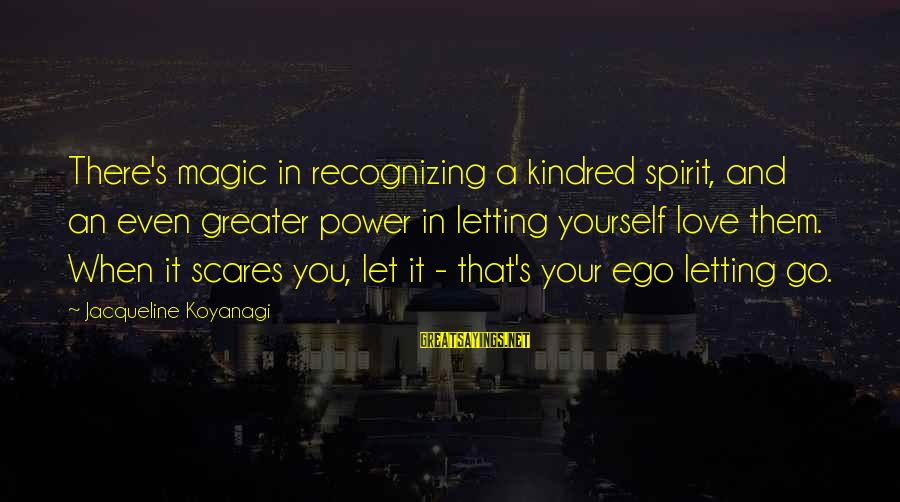 Power And Friendship Sayings By Jacqueline Koyanagi: There's magic in recognizing a kindred spirit, and an even greater power in letting yourself