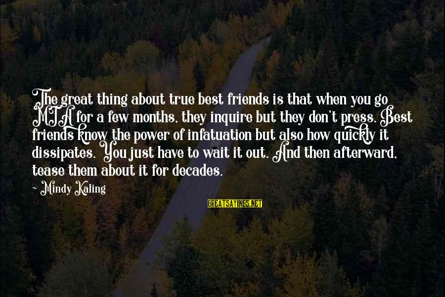 Power And Friendship Sayings By Mindy Kaling: The great thing about true best friends is that when you go MIA for a