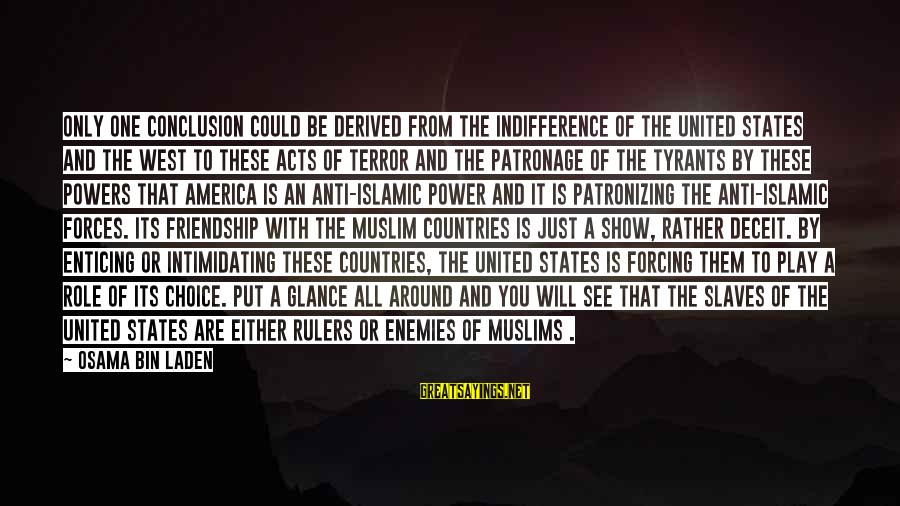 Power And Friendship Sayings By Osama Bin Laden: Only one conclusion could be derived from the indifference of the United States and the