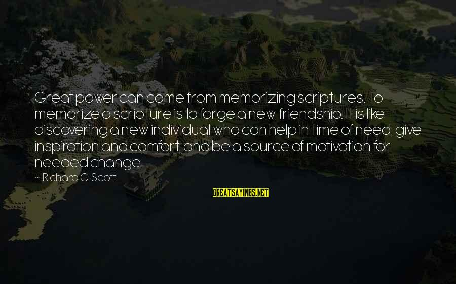 Power And Friendship Sayings By Richard G. Scott: Great power can come from memorizing scriptures. To memorize a scripture is to forge a