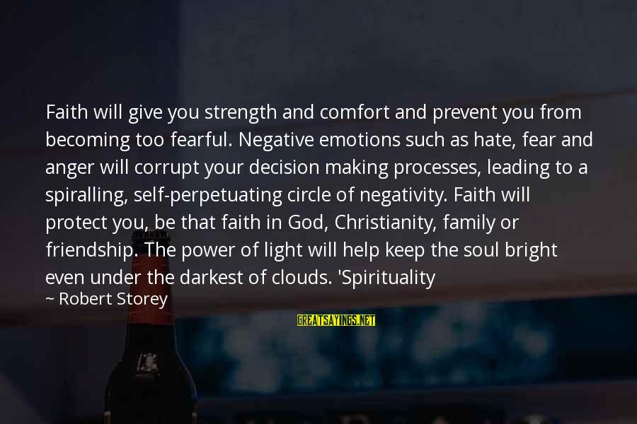 Power And Friendship Sayings By Robert Storey: Faith will give you strength and comfort and prevent you from becoming too fearful. Negative