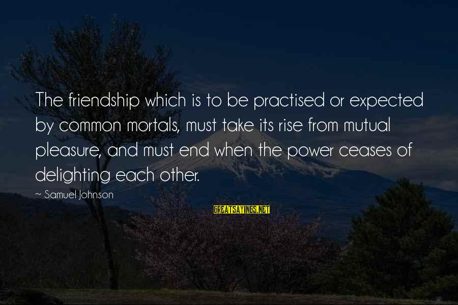 Power And Friendship Sayings By Samuel Johnson: The friendship which is to be practised or expected by common mortals, must take its