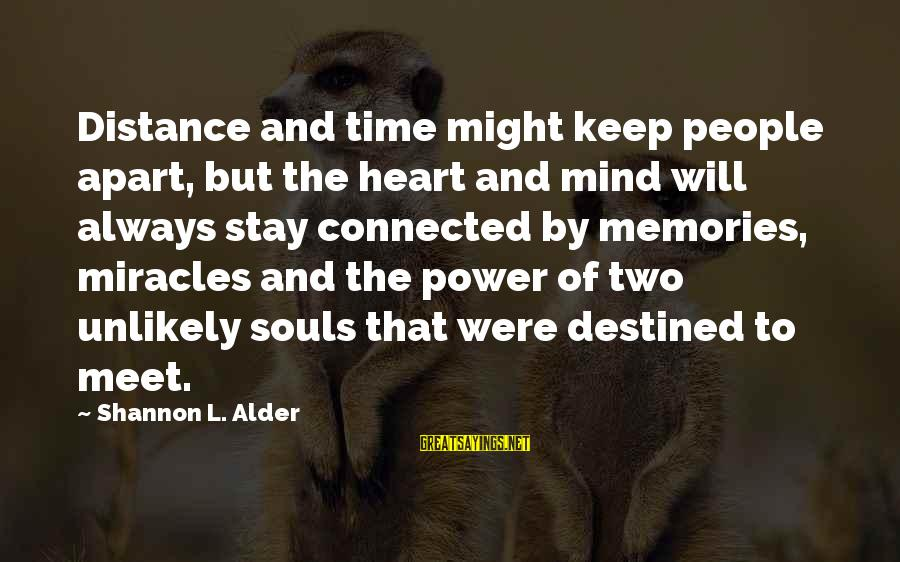 Power And Friendship Sayings By Shannon L. Alder: Distance and time might keep people apart, but the heart and mind will always stay