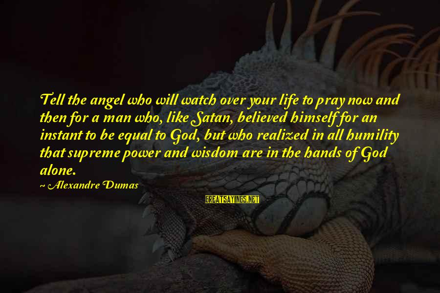 Power And Humility Sayings By Alexandre Dumas: Tell the angel who will watch over your life to pray now and then for