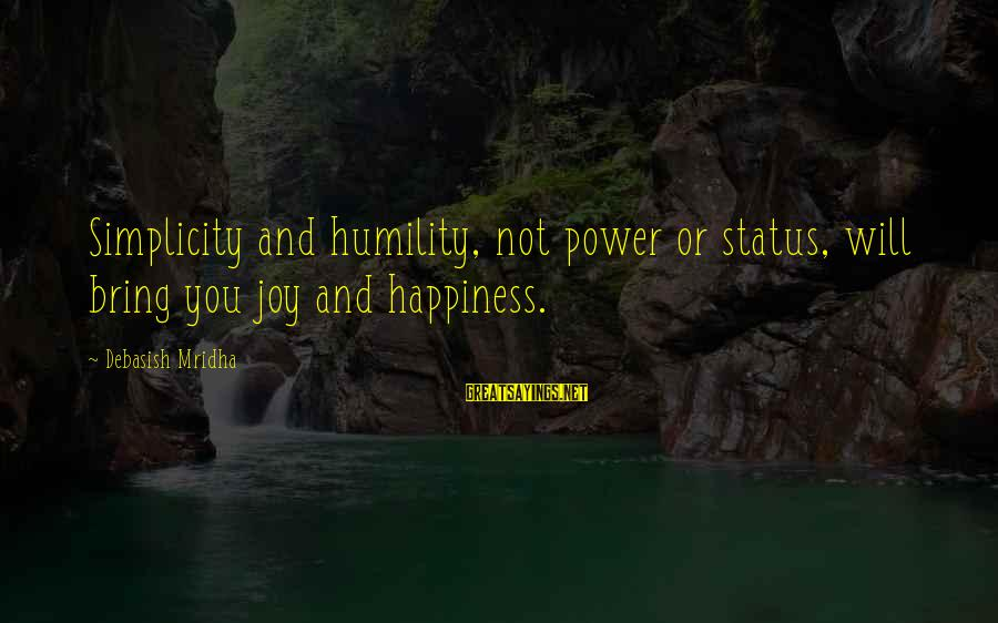 Power And Humility Sayings By Debasish Mridha: Simplicity and humility, not power or status, will bring you joy and happiness.