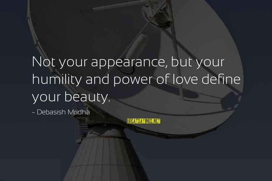 Power And Humility Sayings By Debasish Mridha: Not your appearance, but your humility and power of love define your beauty.