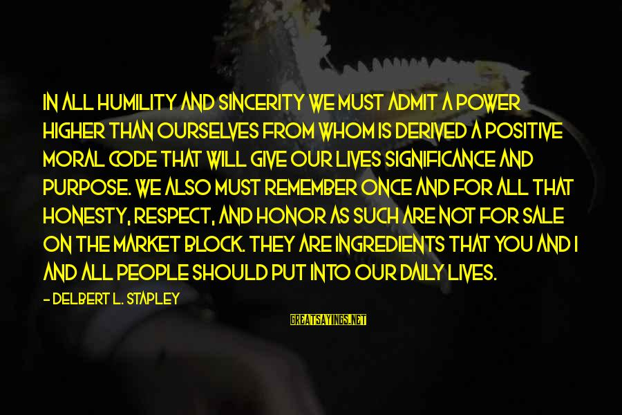 Power And Humility Sayings By Delbert L. Stapley: In all humility and sincerity we must admit a power higher than ourselves from whom
