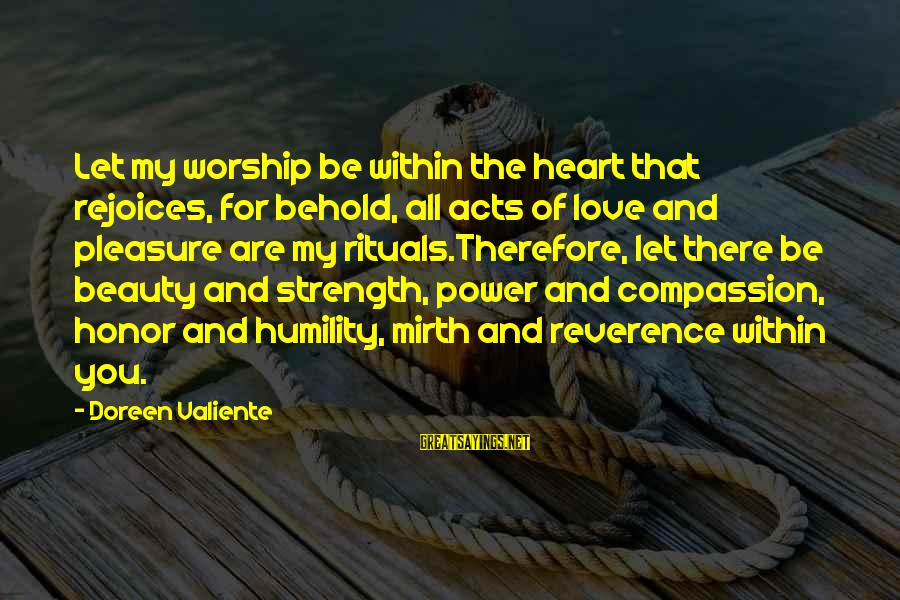 Power And Humility Sayings By Doreen Valiente: Let my worship be within the heart that rejoices, for behold, all acts of love