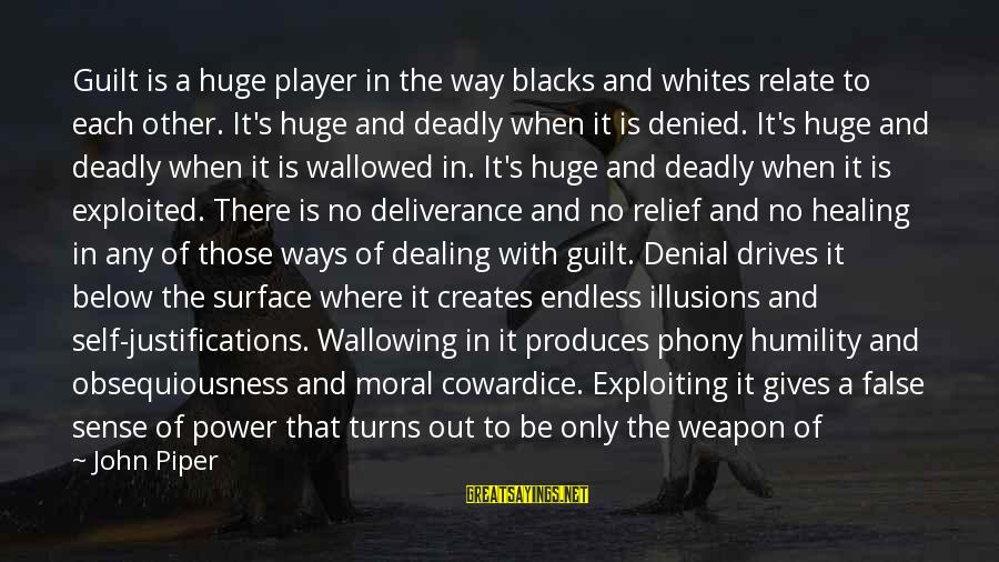 Power And Humility Sayings By John Piper: Guilt is a huge player in the way blacks and whites relate to each other.