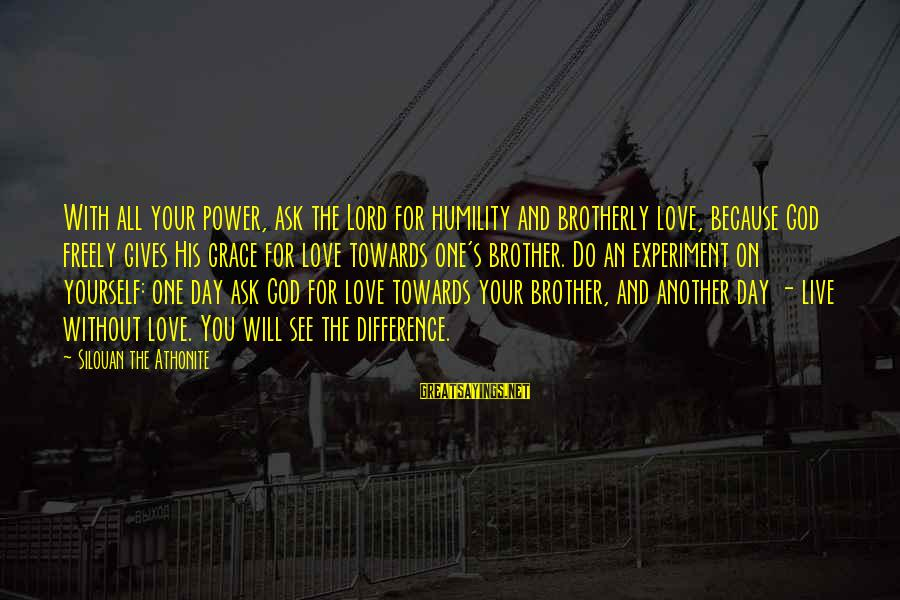 Power And Humility Sayings By Silouan The Athonite: With all your power, ask the Lord for humility and brotherly love, because God freely
