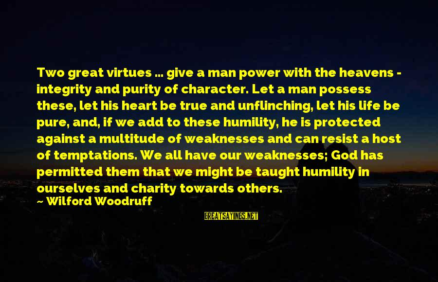 Power And Humility Sayings By Wilford Woodruff: Two great virtues ... give a man power with the heavens - integrity and purity