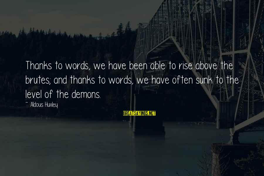 Power And Language Sayings By Aldous Huxley: Thanks to words, we have been able to rise above the brutes; and thanks to