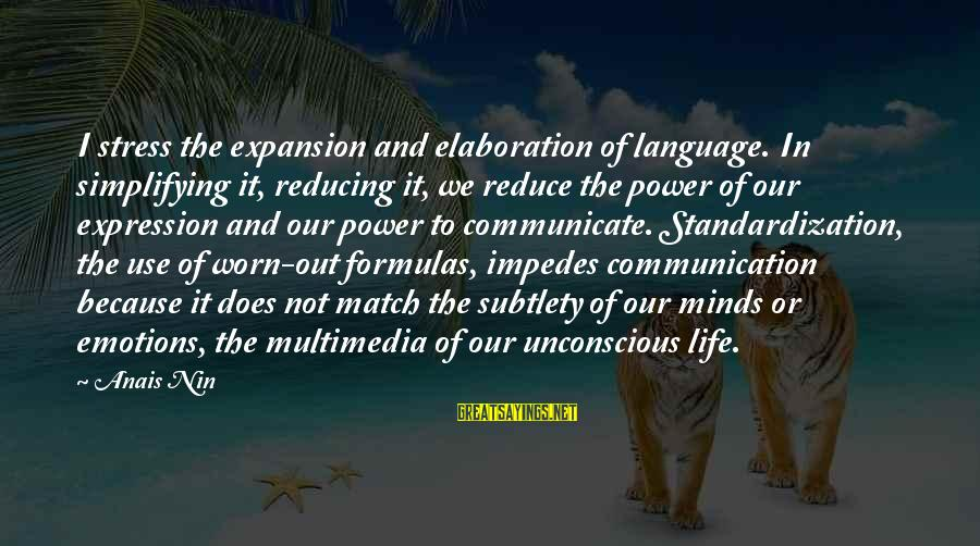 Power And Language Sayings By Anais Nin: I stress the expansion and elaboration of language. In simplifying it, reducing it, we reduce