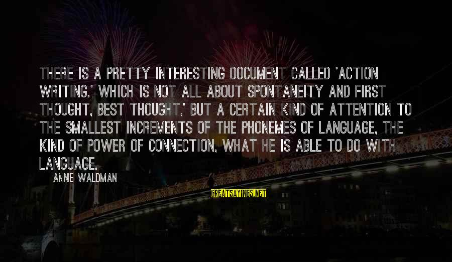 Power And Language Sayings By Anne Waldman: There is a pretty interesting document called 'action writing.' Which is not all about spontaneity