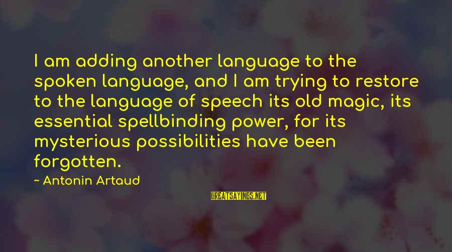 Power And Language Sayings By Antonin Artaud: I am adding another language to the spoken language, and I am trying to restore