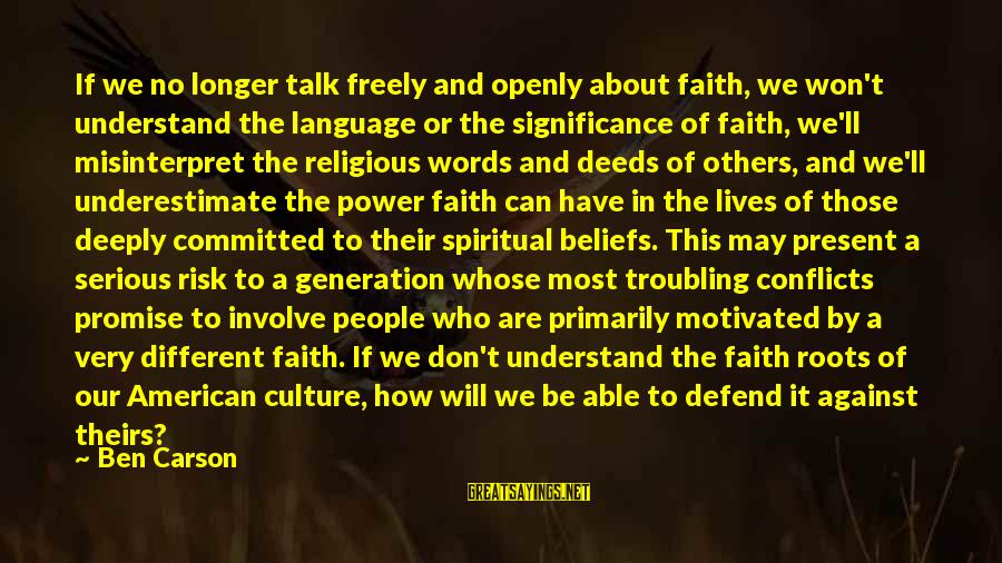 Power And Language Sayings By Ben Carson: If we no longer talk freely and openly about faith, we won't understand the language
