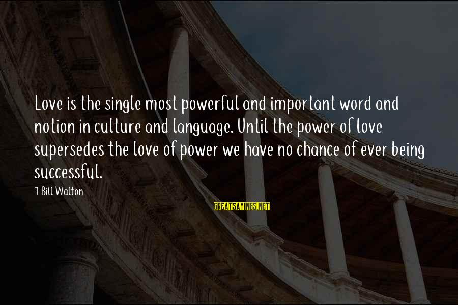 Power And Language Sayings By Bill Walton: Love is the single most powerful and important word and notion in culture and language.