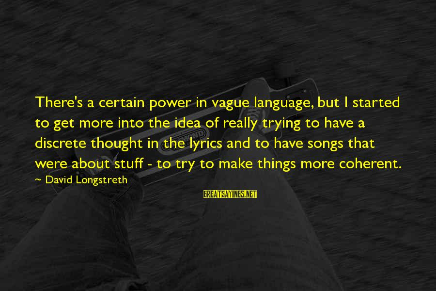 Power And Language Sayings By David Longstreth: There's a certain power in vague language, but I started to get more into the