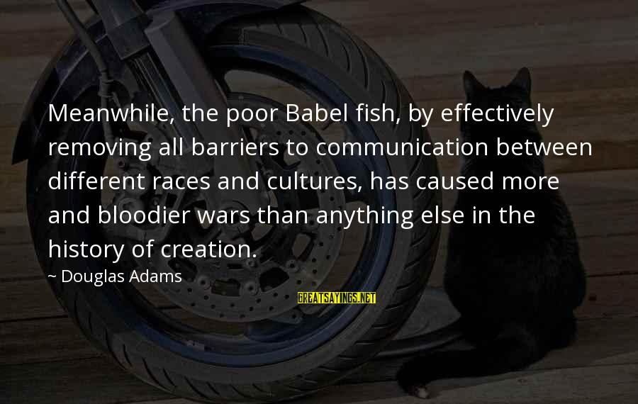 Power And Language Sayings By Douglas Adams: Meanwhile, the poor Babel fish, by effectively removing all barriers to communication between different races