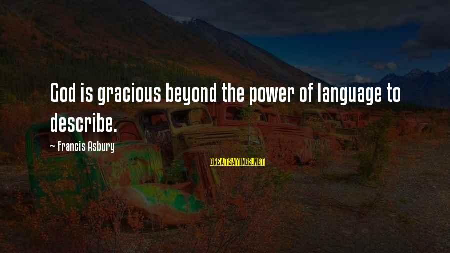 Power And Language Sayings By Francis Asbury: God is gracious beyond the power of language to describe.