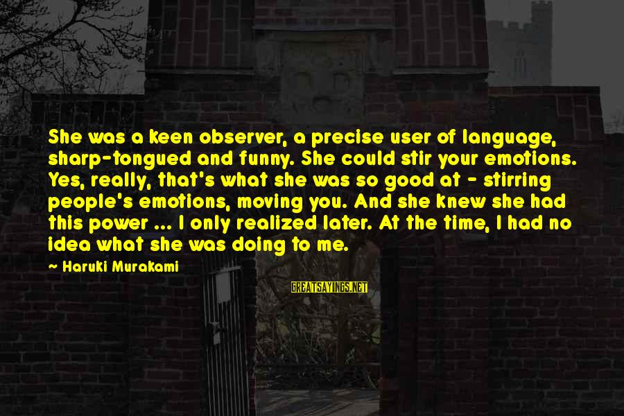 Power And Language Sayings By Haruki Murakami: She was a keen observer, a precise user of language, sharp-tongued and funny. She could