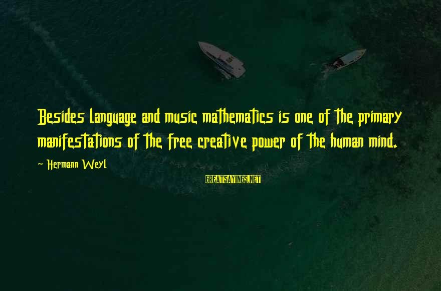 Power And Language Sayings By Hermann Weyl: Besides language and music mathematics is one of the primary manifestations of the free creative