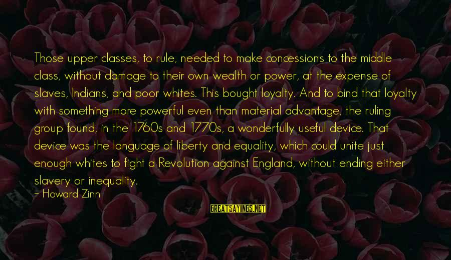 Power And Language Sayings By Howard Zinn: Those upper classes, to rule, needed to make concessions to the middle class, without damage