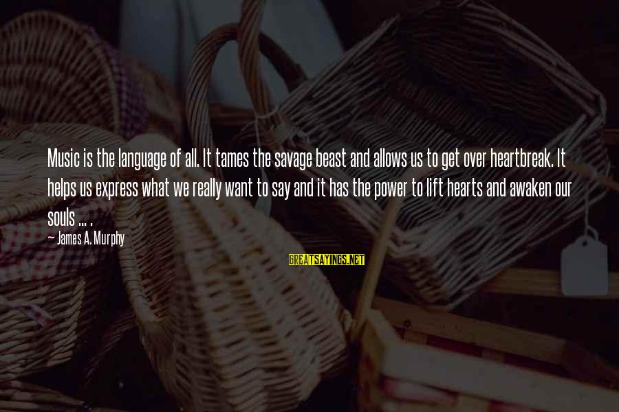 Power And Language Sayings By James A. Murphy: Music is the language of all. It tames the savage beast and allows us to