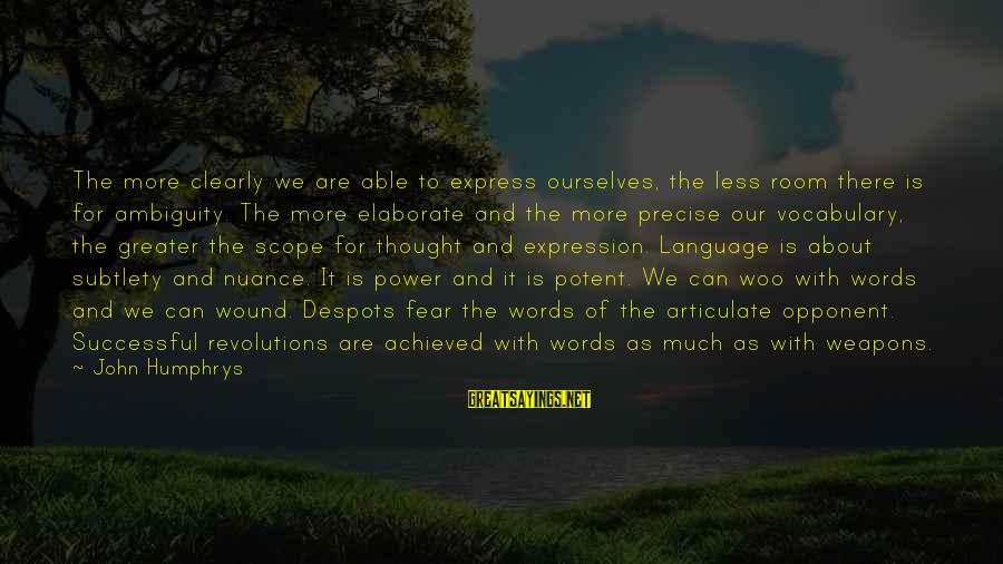 Power And Language Sayings By John Humphrys: The more clearly we are able to express ourselves, the less room there is for