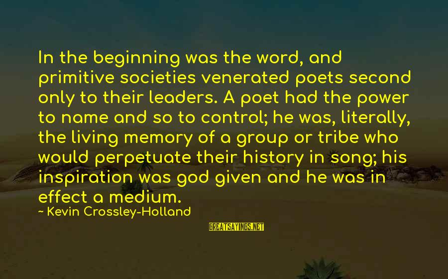 Power And Language Sayings By Kevin Crossley-Holland: In the beginning was the word, and primitive societies venerated poets second only to their