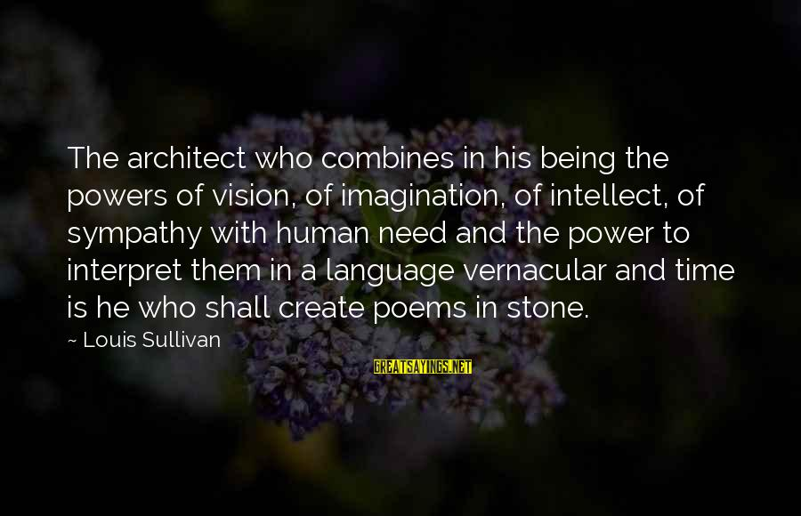 Power And Language Sayings By Louis Sullivan: The architect who combines in his being the powers of vision, of imagination, of intellect,