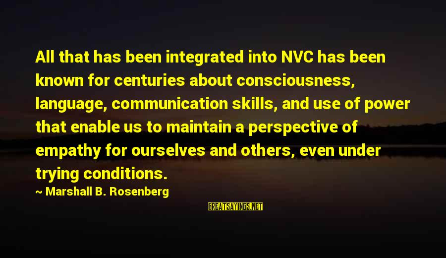 Power And Language Sayings By Marshall B. Rosenberg: All that has been integrated into NVC has been known for centuries about consciousness, language,