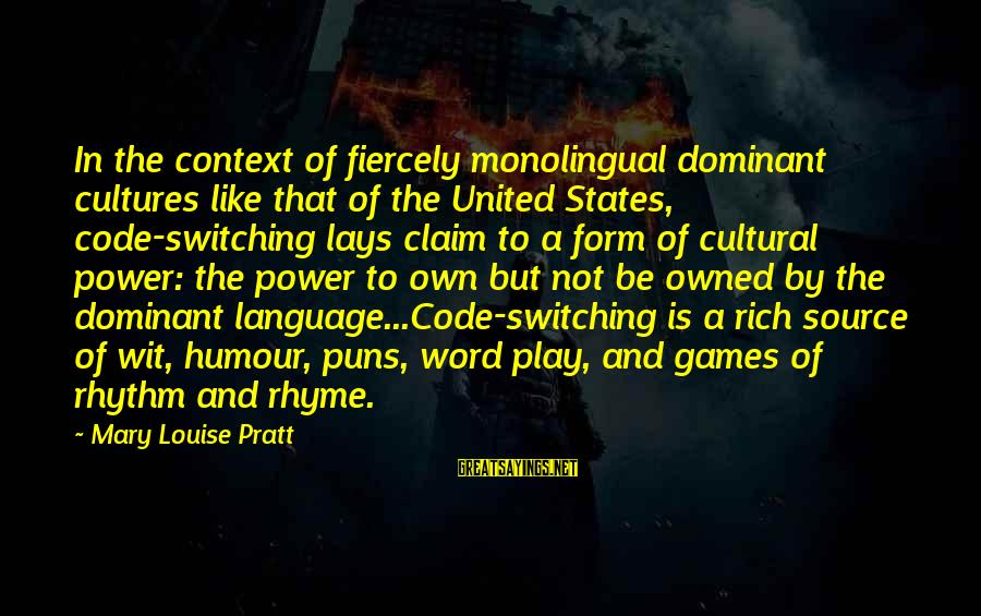 Power And Language Sayings By Mary Louise Pratt: In the context of fiercely monolingual dominant cultures like that of the United States, code-switching