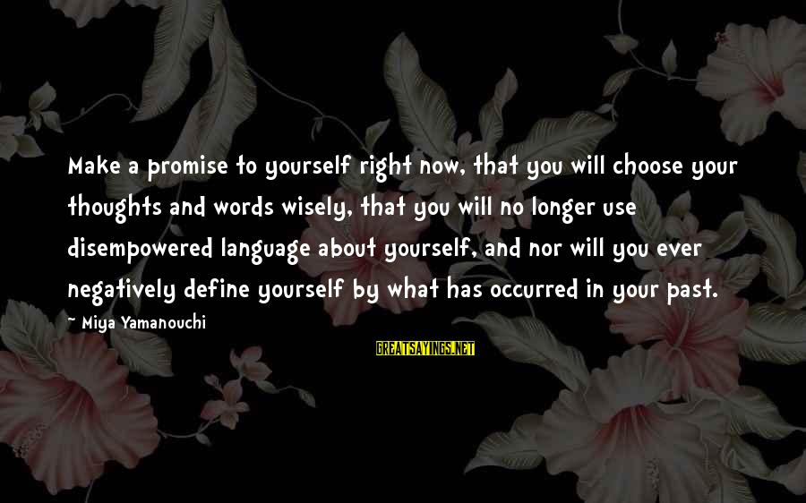 Power And Language Sayings By Miya Yamanouchi: Make a promise to yourself right now, that you will choose your thoughts and words