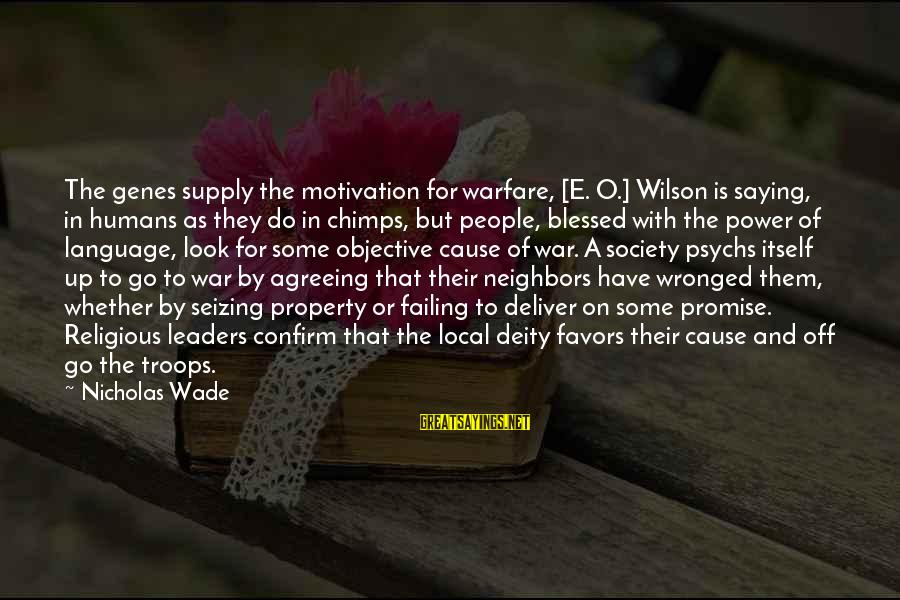 Power And Language Sayings By Nicholas Wade: The genes supply the motivation for warfare, [E. O.] Wilson is saying, in humans as