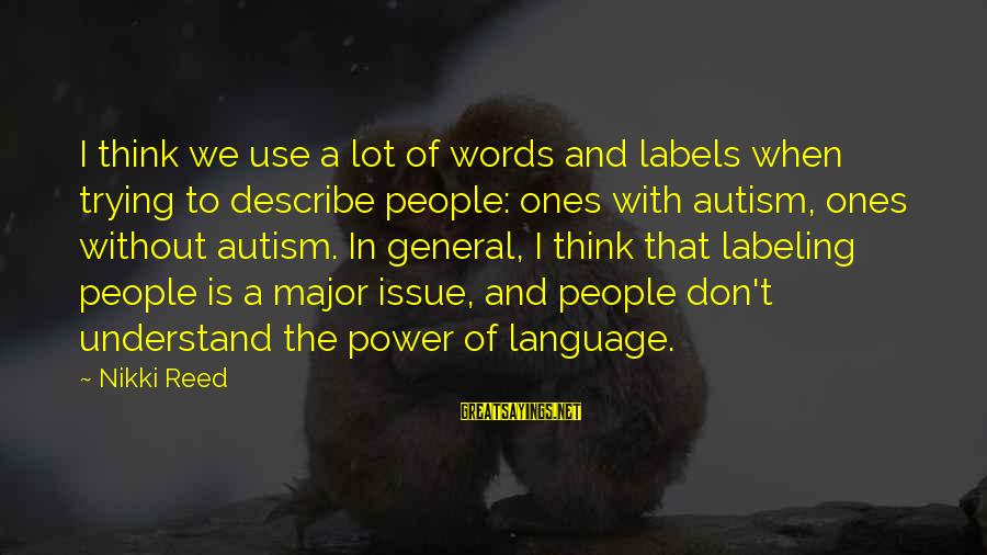Power And Language Sayings By Nikki Reed: I think we use a lot of words and labels when trying to describe people: