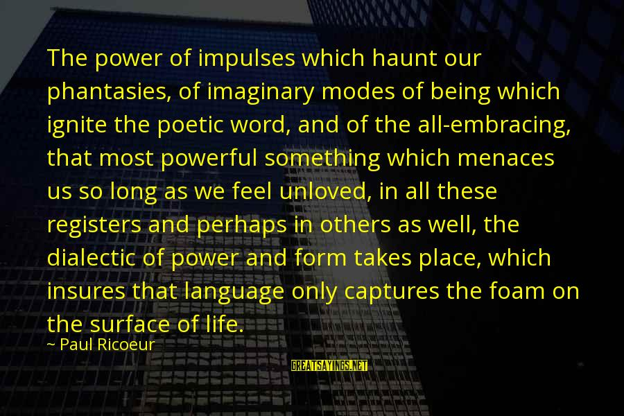Power And Language Sayings By Paul Ricoeur: The power of impulses which haunt our phantasies, of imaginary modes of being which ignite