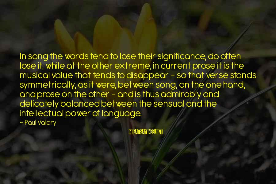 Power And Language Sayings By Paul Valery: In song the words tend to lose their significance, do often lose it, while at