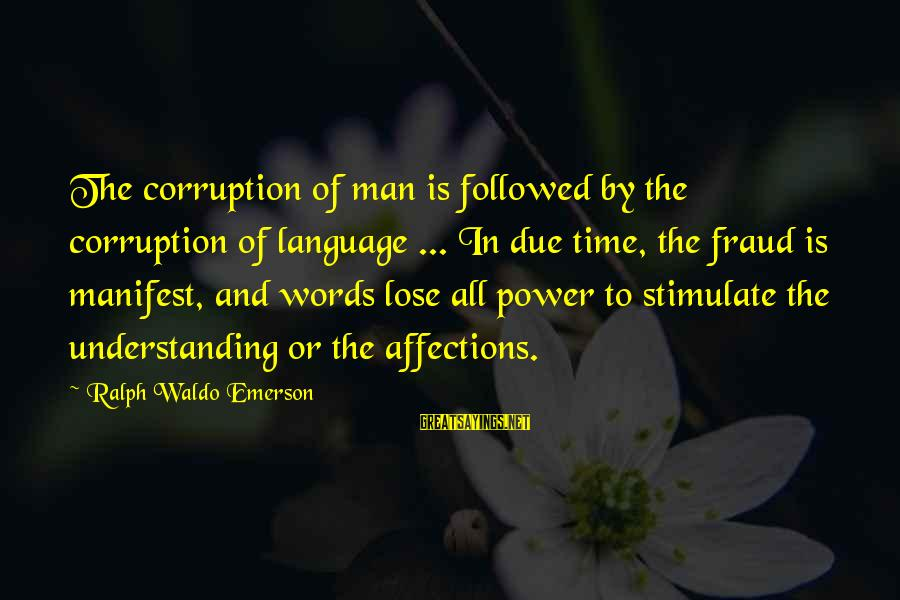 Power And Language Sayings By Ralph Waldo Emerson: The corruption of man is followed by the corruption of language ... In due time,