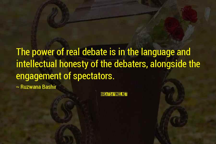 Power And Language Sayings By Ruzwana Bashir: The power of real debate is in the language and intellectual honesty of the debaters,