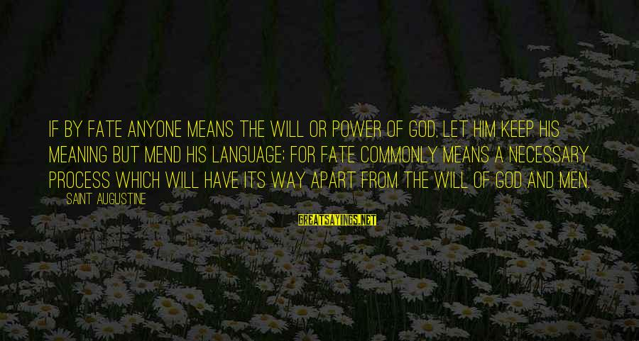 Power And Language Sayings By Saint Augustine: If by fate anyone means the will or power of God, let him keep his