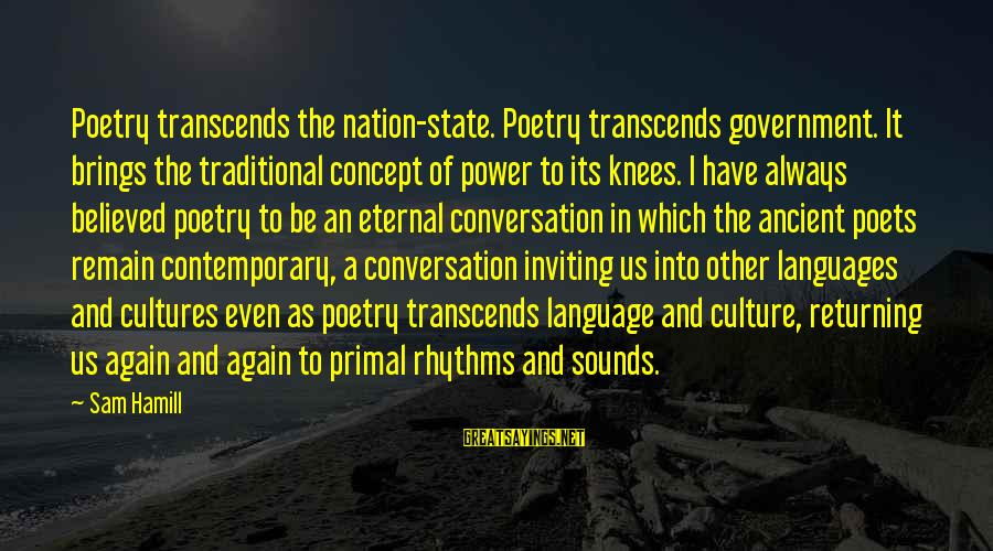 Power And Language Sayings By Sam Hamill: Poetry transcends the nation-state. Poetry transcends government. It brings the traditional concept of power to