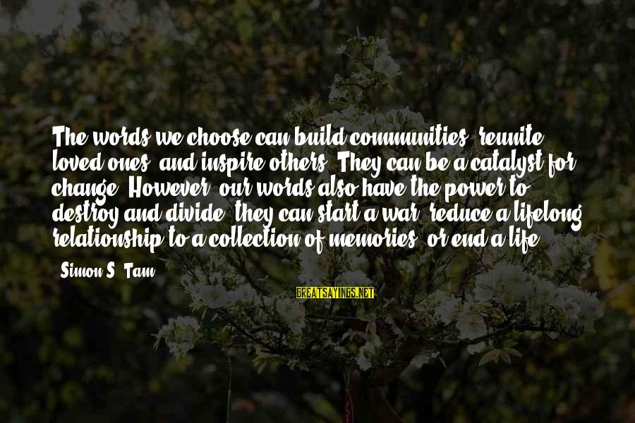 Power And Language Sayings By Simon S. Tam: The words we choose can build communities, reunite loved ones, and inspire others. They can