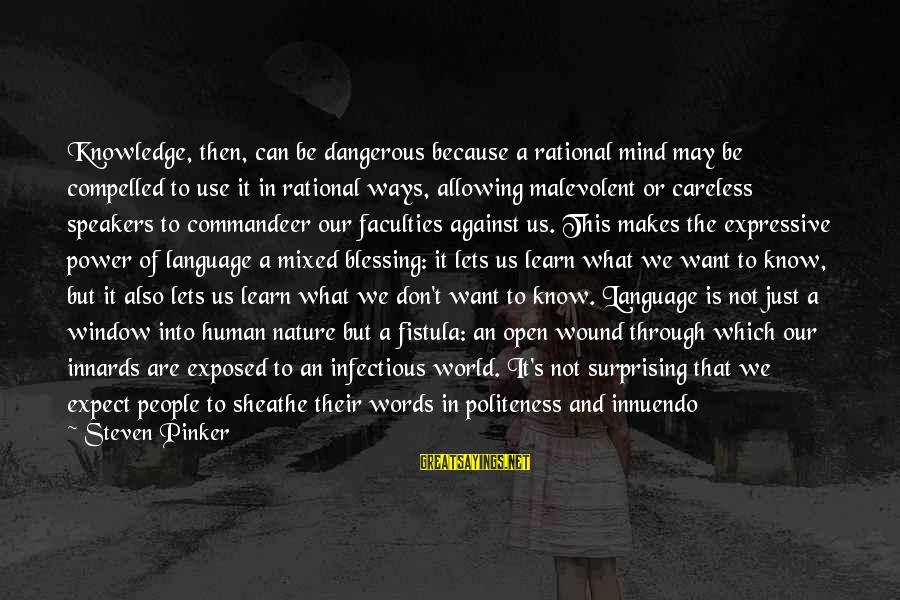 Power And Language Sayings By Steven Pinker: Knowledge, then, can be dangerous because a rational mind may be compelled to use it