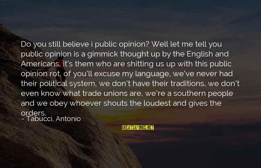 Power And Language Sayings By Tabucci, Antonio: Do you still believe i public opinion? Well let me tell you public opinion is