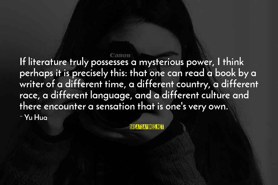 Power And Language Sayings By Yu Hua: If literature truly possesses a mysterious power, I think perhaps it is precisely this: that