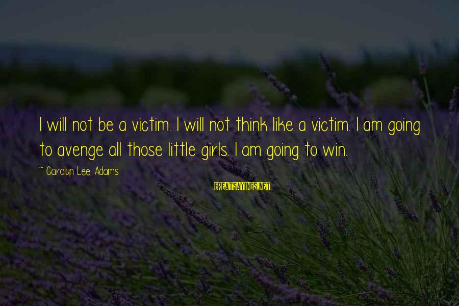 Power Girl Sayings By Carolyn Lee Adams: I will not be a victim. I will not think like a victim. I am