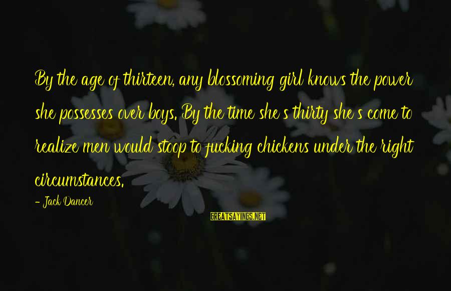 Power Girl Sayings By Jack Dancer: By the age of thirteen, any blossoming girl knows the power she possesses over boys.
